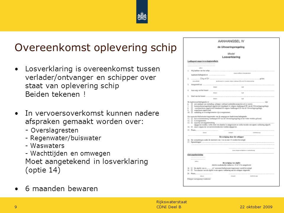 Rijkswaterstaat CDNI Deel B922 oktober 2009 Overeenkomst oplevering schip Losverklaring is overeenkomst tussen verlader/ontvanger en schipper over sta