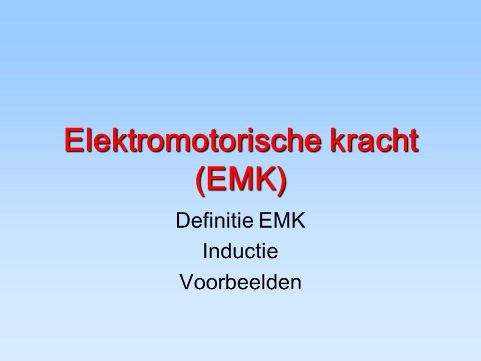 Elektromotorische kracht (EMK) Definitie EMK Inductie Voorbeelden