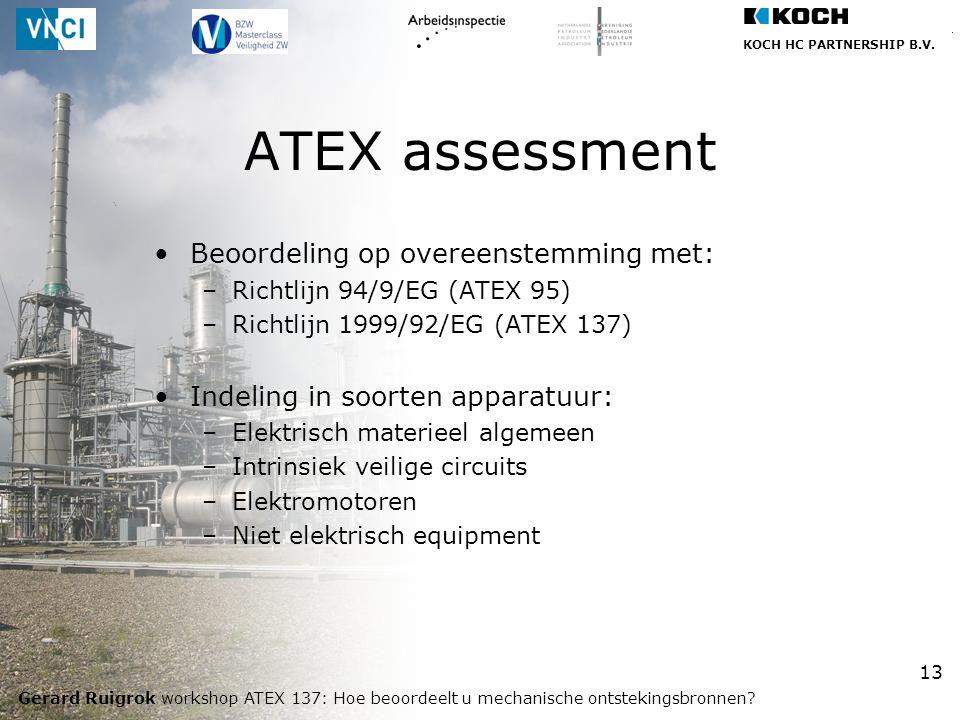 KOCH HC PARTNERSHIP B.V. Gerard Ruigrok workshop ATEX 137: Hoe beoordeelt u mechanische ontstekingsbronnen? 13 Beoordeling op overeenstemming met: –Ri