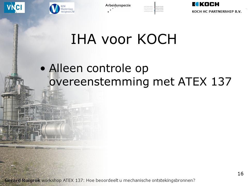 KOCH HC PARTNERSHIP B.V. Gerard Ruigrok workshop ATEX 137: Hoe beoordeelt u mechanische ontstekingsbronnen? 16 Alleen controle op overeenstemming met