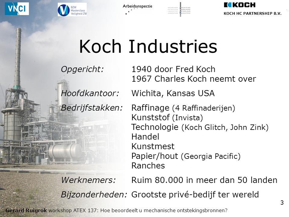 KOCH HC PARTNERSHIP B.V. Gerard Ruigrok workshop ATEX 137: Hoe beoordeelt u mechanische ontstekingsbronnen? 3 Koch Industries Opgericht:1940 door Fred