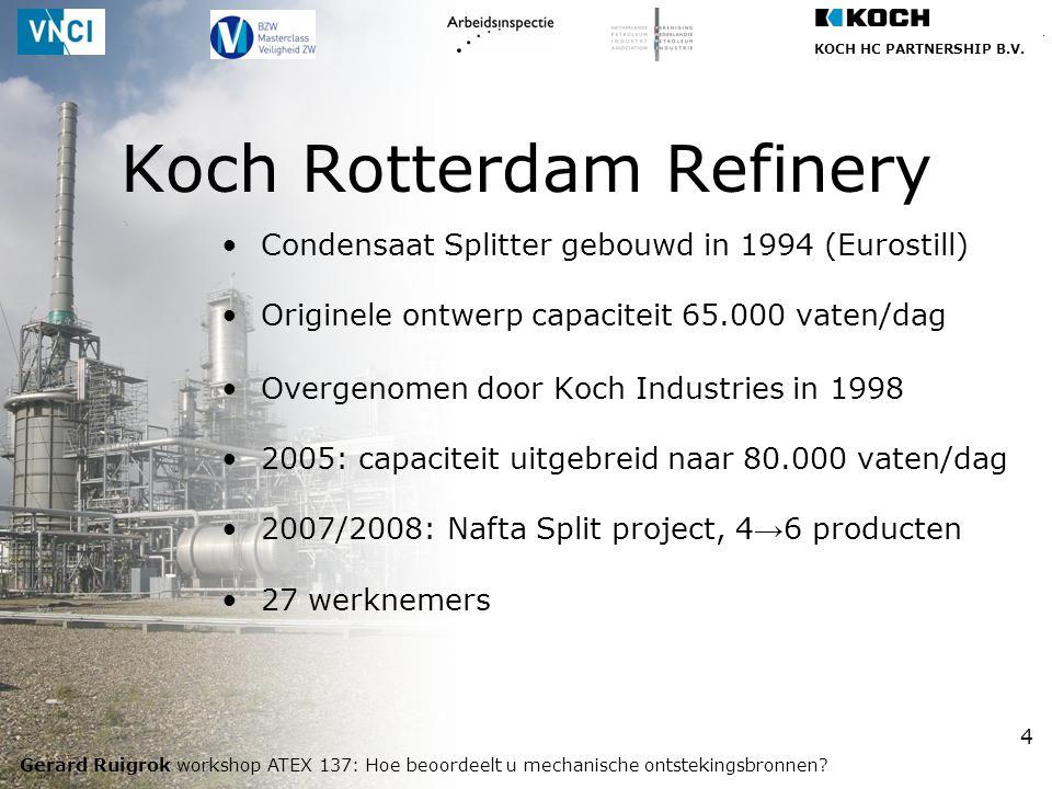 KOCH HC PARTNERSHIP B.V. Gerard Ruigrok workshop ATEX 137: Hoe beoordeelt u mechanische ontstekingsbronnen? 4 Koch Rotterdam Refinery Condensaat Split