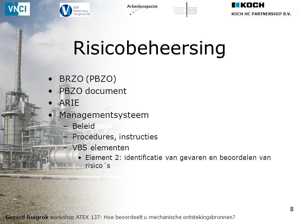 KOCH HC PARTNERSHIP B.V. Gerard Ruigrok workshop ATEX 137: Hoe beoordeelt u mechanische ontstekingsbronnen? 8 BRZO (PBZO) PBZO document ARIE Managemen