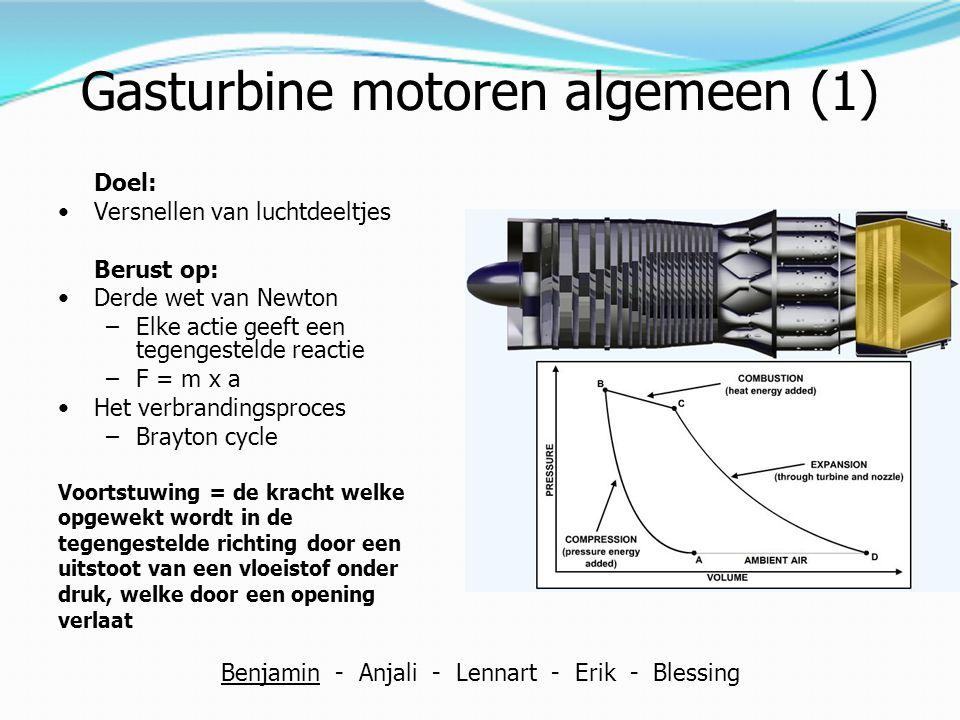 Gasturbine motoren algemeen (2) Uitvoering: Een continu open proces, vergelijkbaar met de zuigermotor Stationing als gebieds- aanduiding: Opbouw: Inlaat (00 – 01) Fan (01 – 2.8) Compressor (01 – 03) Verbrandingskamer (03 – 04) Turbine (04 – 05) Nozzle (05 – 08) Benjamin - Anjali - Lennart - Erik - Blessing