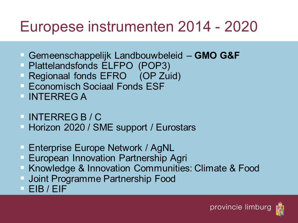 Europese instrumenten 2014 - 2020  Gemeenschappelijk Landbouwbeleid – GMO G&F  Plattelandsfonds ELFPO (POP3)  Regionaal fonds EFRO (OP Zuid)  Econ