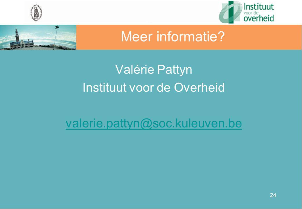 Valérie Pattyn Instituut voor de Overheid valerie.pattyn@soc.kuleuven.be 24 Meer informatie?