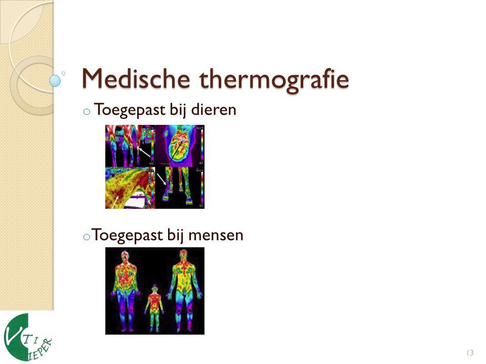 Medische thermografie o Toegepast bij dieren o Toegepast bij mensen 13