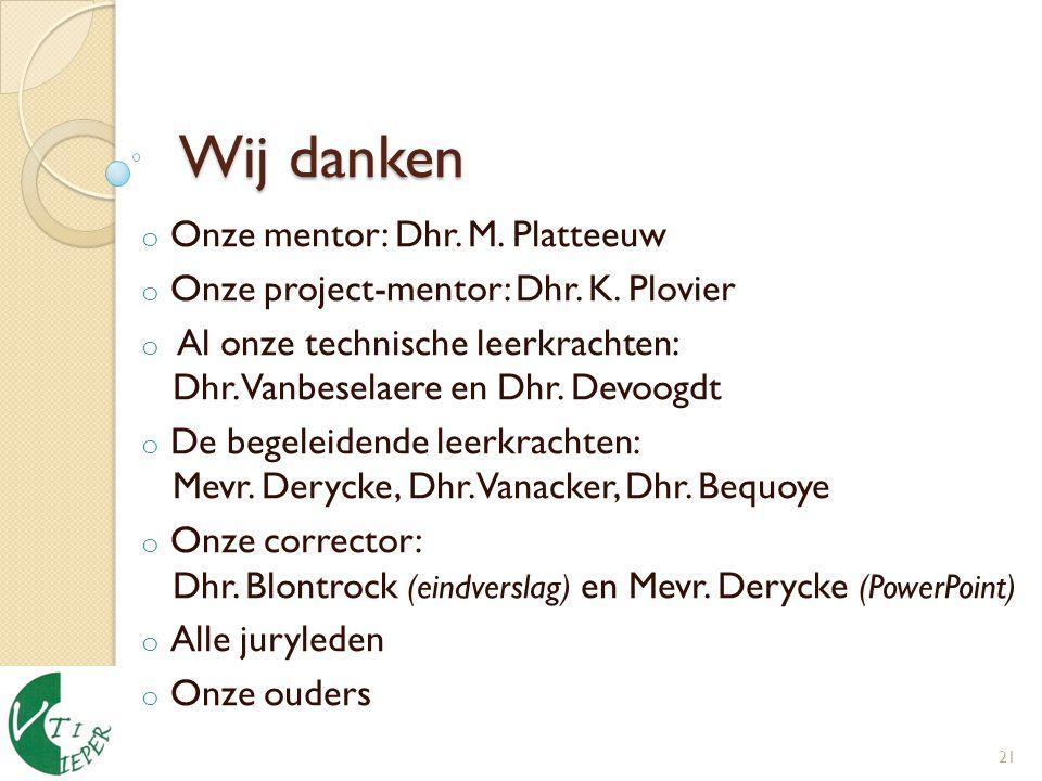 Wij danken 21 o Onze mentor: Dhr.M. Platteeuw o Onze project-mentor: Dhr.