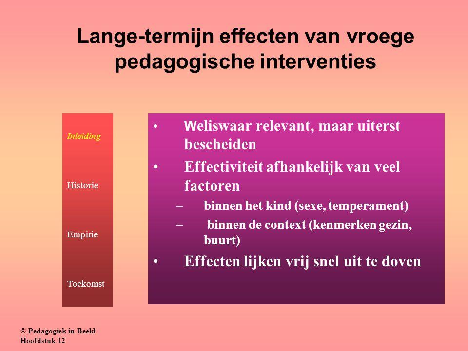Lange-termijn effecten van vroege pedagogische interventies W eliswaar relevant, maar uiterst bescheiden Effectiviteit afhankelijk van veel factoren –