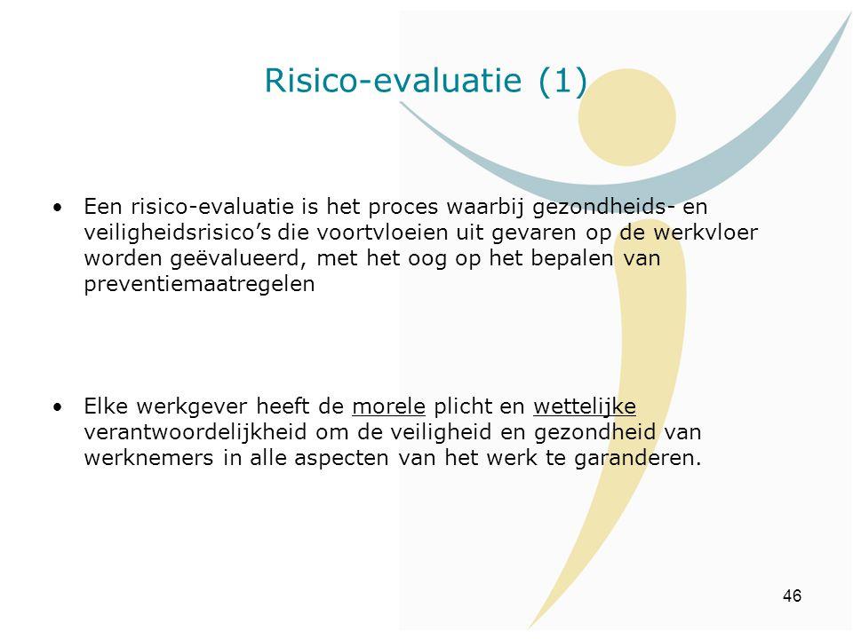 46 Een risico-evaluatie is het proces waarbij gezondheids- en veiligheidsrisico's die voortvloeien uit gevaren op de werkvloer worden geëvalueerd, met