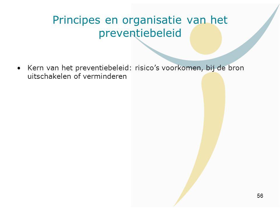 56 Kern van het preventiebeleid: risico's voorkomen, bij de bron uitschakelen of verminderen Principes en organisatie van het preventiebeleid