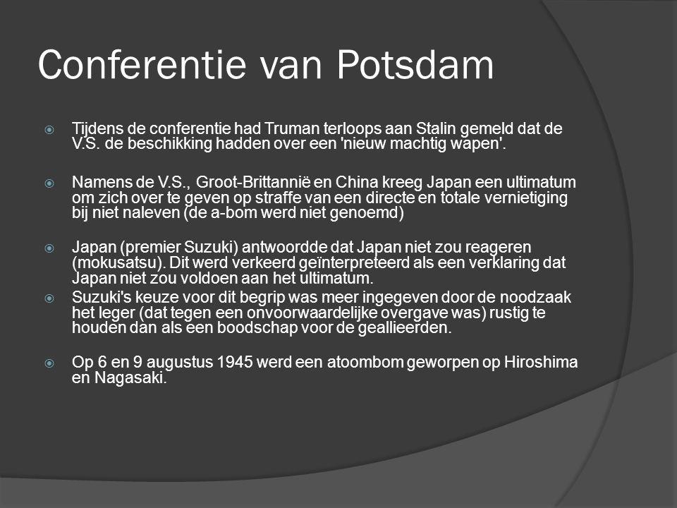 Conferentie van Potsdam  Tijdens de conferentie had Truman terloops aan Stalin gemeld dat de V.S. de beschikking hadden over een 'nieuw machtig wapen