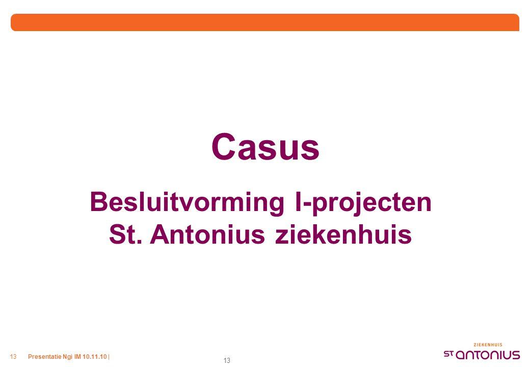 Presentatie Ngi IM 10.11.10 |13 Casus Besluitvorming I-projecten St. Antonius ziekenhuis