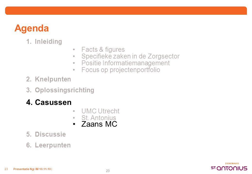 Presentatie Ngi IM 10.11.10 |23 Agenda 1.Inleiding Facts & figures Specifieke zaken in de Zorgsector Positie Informatiemanagement Focus op projectenportfolio 2.Knelpunten 3.Oplossingsrichting 4.Casussen UMC Utrecht St.