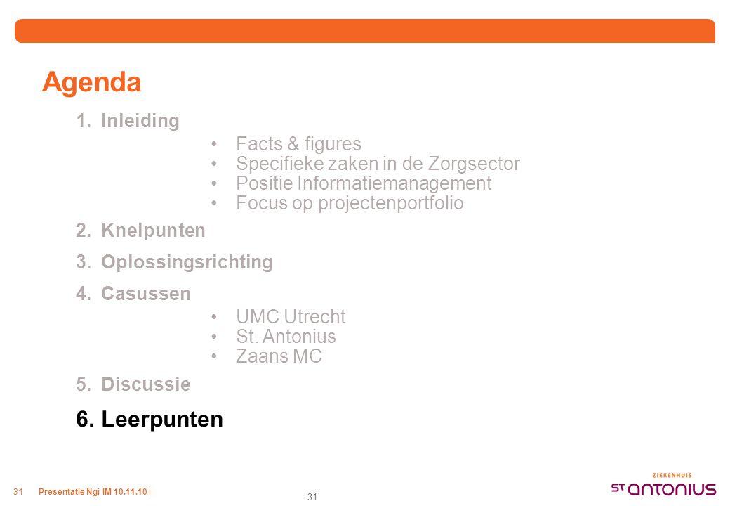 Presentatie Ngi IM 10.11.10 |31 Agenda 1.Inleiding Facts & figures Specifieke zaken in de Zorgsector Positie Informatiemanagement Focus op projectenportfolio 2.Knelpunten 3.Oplossingsrichting 4.Casussen UMC Utrecht St.