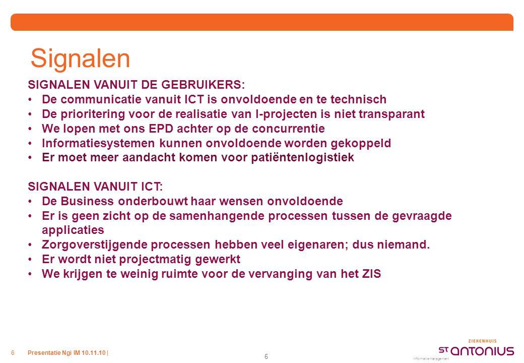 Presentatie Ngi IM 10.11.10 |6 Signalen 6 Informatiemanagement SIGNALEN VANUIT DE GEBRUIKERS: De communicatie vanuit ICT is onvoldoende en te technisc