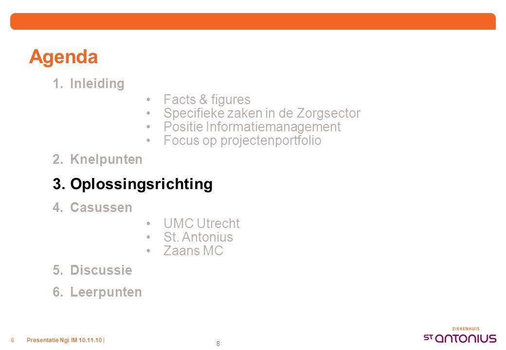 Presentatie Ngi IM 10.11.10 |8 8 Agenda 1.Inleiding Facts & figures Specifieke zaken in de Zorgsector Positie Informatiemanagement Focus op projectenp