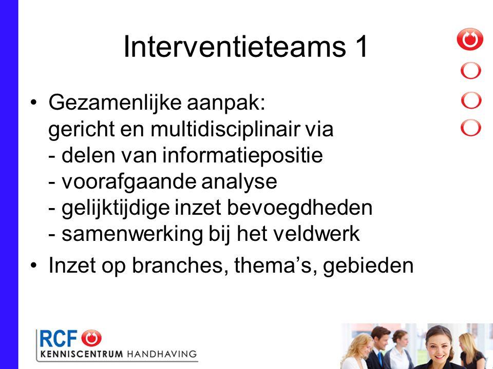 Interventieteams 1 Gezamenlijke aanpak: gericht en multidisciplinair via - delen van informatiepositie - voorafgaande analyse - gelijktijdige inzet bevoegdheden - samenwerking bij het veldwerk Inzet op branches, thema's, gebieden