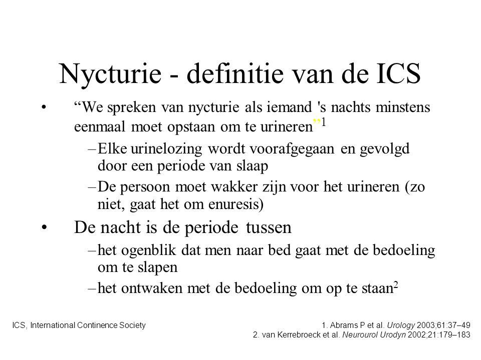 """Nycturie - definitie van de ICS """"We spreken van nycturie als iemand 's nachts minstens eenmaal moet opstaan om te urineren """" 1 –Elke urinelozing wordt"""