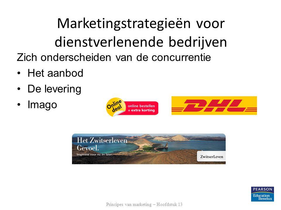 Zich onderscheiden van de concurrentie Het aanbod De levering Imago Principes van marketing – Hoofdstuk 13 Marketingstrategieën voor dienstverlenende