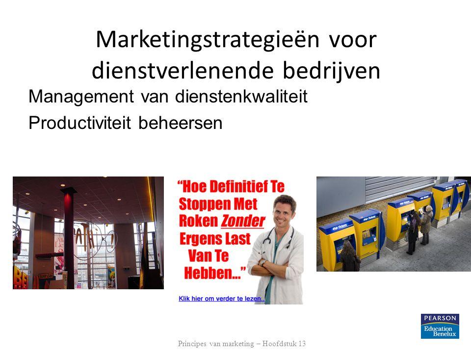 Management van dienstenkwaliteit Productiviteit beheersen Principes van marketing – Hoofdstuk 13 Marketingstrategieën voor dienstverlenende bedrijven