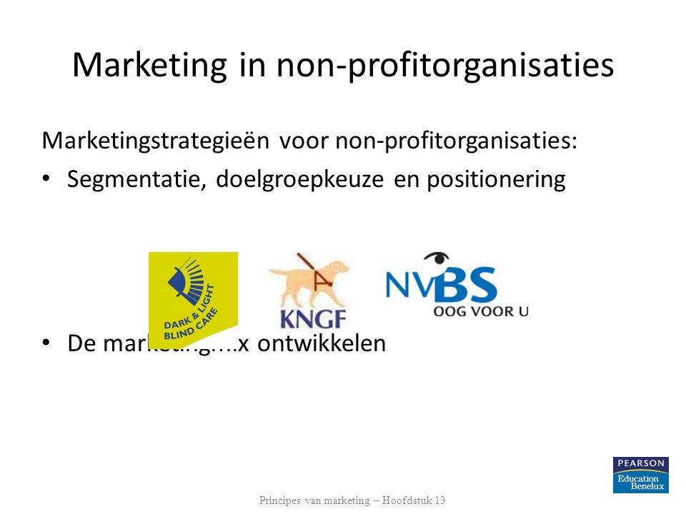 Marketingstrategieën voor non-profitorganisaties: Segmentatie, doelgroepkeuze en positionering De marketingmix ontwikkelen Principes van marketing – H