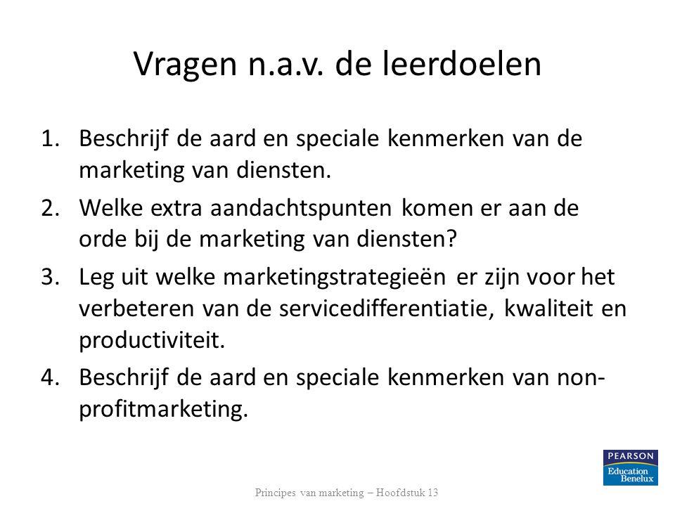 Vragen n.a.v. de leerdoelen 1.Beschrijf de aard en speciale kenmerken van de marketing van diensten. 2.Welke extra aandachtspunten komen er aan de ord