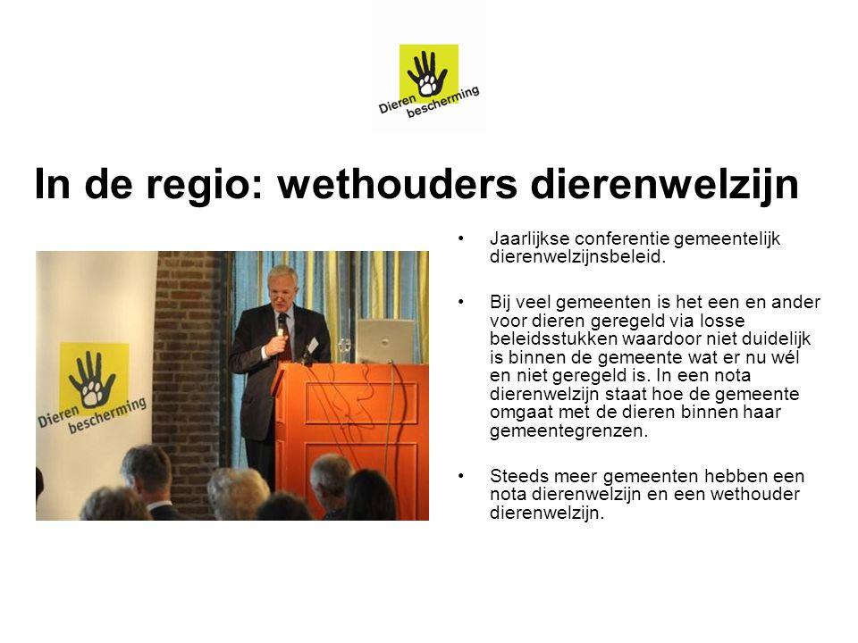 In de regio: wethouders dierenwelzijn Jaarlijkse conferentie gemeentelijk dierenwelzijnsbeleid. Bij veel gemeenten is het een en ander voor dieren ger