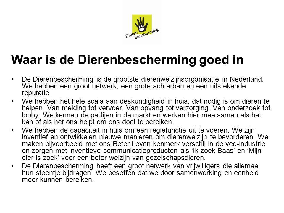 Waar is de Dierenbescherming goed in De Dierenbescherming is de grootste dierenwelzijnsorganisatie in Nederland. We hebben een groot netwerk, een grot
