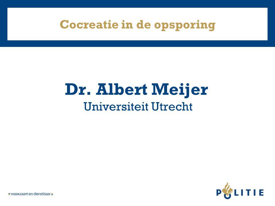 Cocreatie in de opsporing Dr. Albert Meijer Universiteit Utrecht
