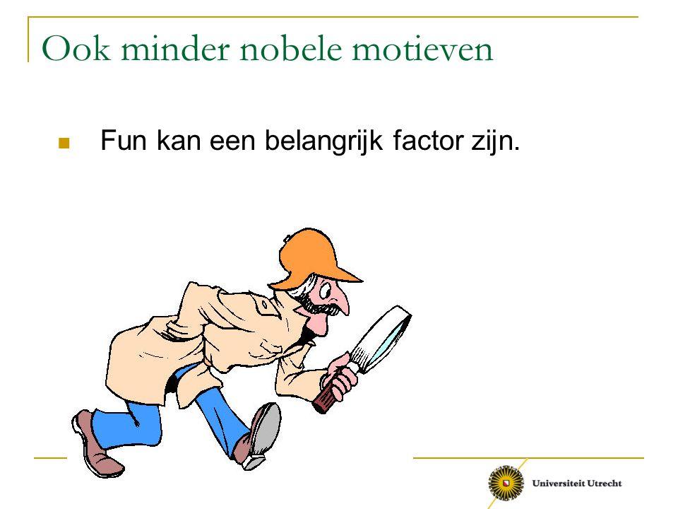 Ook minder nobele motieven Fun kan een belangrijk factor zijn.