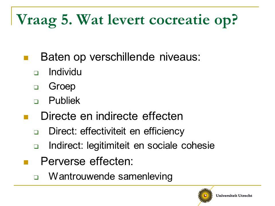 Vraag 5. Wat levert cocreatie op? Baten op verschillende niveaus:  Individu  Groep  Publiek Directe en indirecte effecten  Direct: effectiviteit e