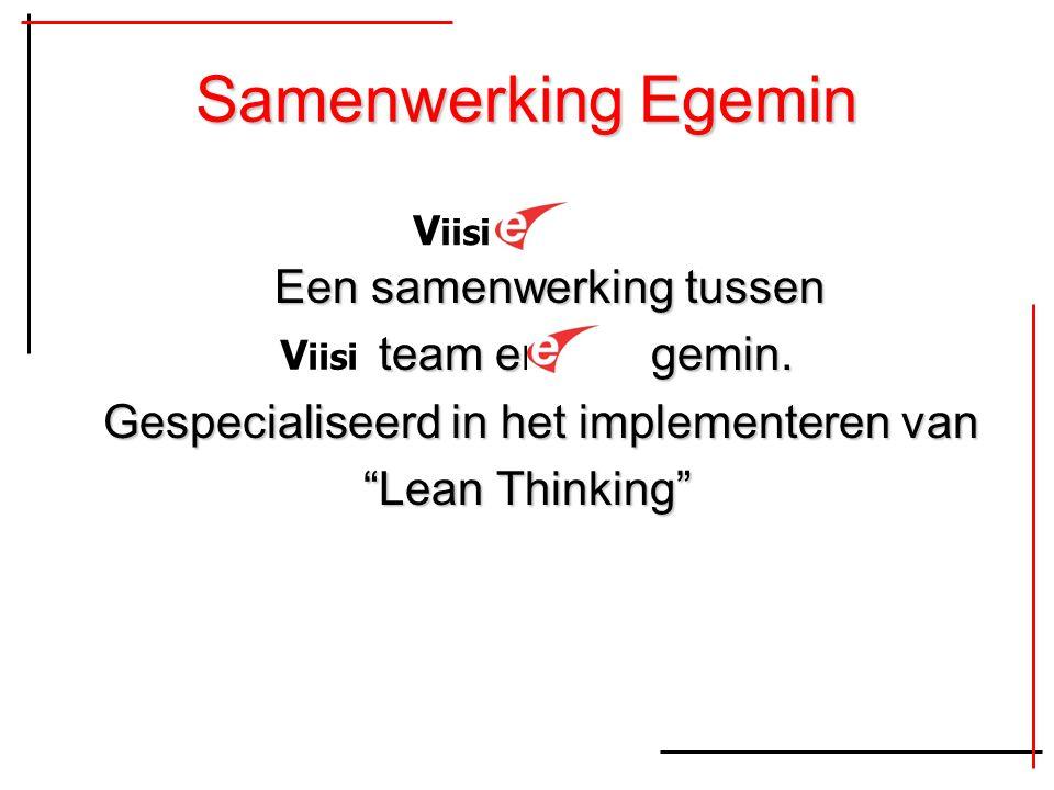 """Samenwerking Egemin Een samenwerking tussen team en gemin. team en gemin. Gespecialiseerd in het implementeren van """"Lean Thinking"""" V iisi"""