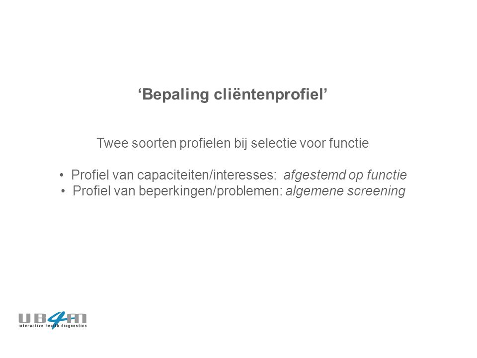 'Bepaling cliëntenprofiel' Twee soorten profielen bij selectie voor functie Profiel van capaciteiten/interesses: afgestemd op functie Profiel van bepe