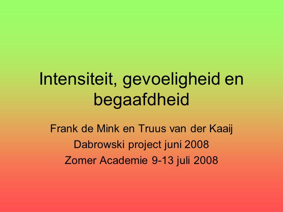 Intensiteit, gevoeligheid en begaafdheid Frank de Mink en Truus van der Kaaij Dabrowski project juni 2008 Zomer Academie 9-13 juli 2008