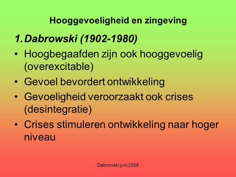 Dabrowski juni 2008 Hooggevoeligheid en zingeving 1.Dabrowski (1902-1980) Hoogbegaafden zijn ook hooggevoelig (overexcitable) Gevoel bevordert ontwikk