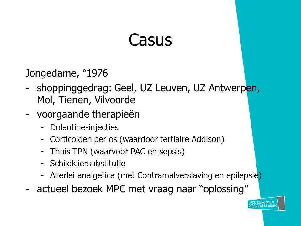 Casus Jongedame, °1976 -shoppinggedrag: Geel, UZ Leuven, UZ Antwerpen, Mol, Tienen, Vilvoorde -voorgaande therapieën -Dolantine-injecties -Corticoiden