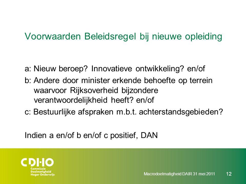 Macrodoelmatigheid DAIR 31 mei 2011 12 Voorwaarden Beleidsregel bij nieuwe opleiding a: Nieuw beroep? Innovatieve ontwikkeling? en/of b: Andere door m