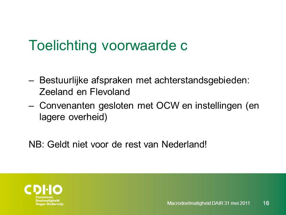 Toelichting voorwaarde c –Bestuurlijke afspraken met achterstandsgebieden: Zeeland en Flevoland –Convenanten gesloten met OCW en instellingen (en lage
