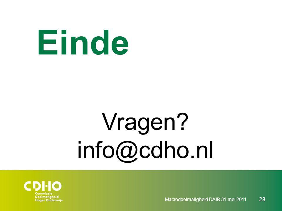 Macrodoelmatigheid DAIR 31 mei 2011 28 Einde Vragen? info@cdho.nl