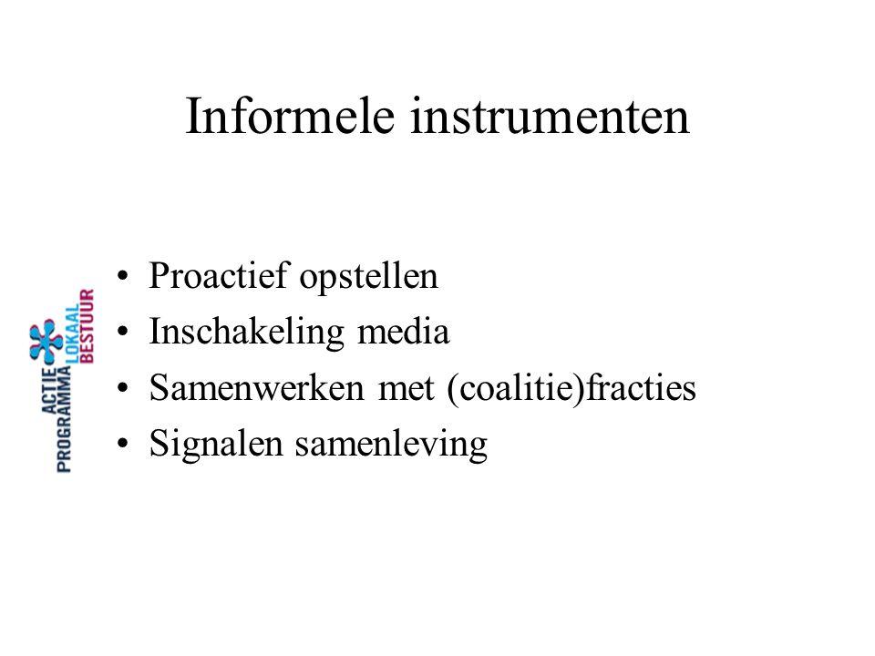 Informele instrumenten Proactief opstellen Inschakeling media Samenwerken met (coalitie)fracties Signalen samenleving