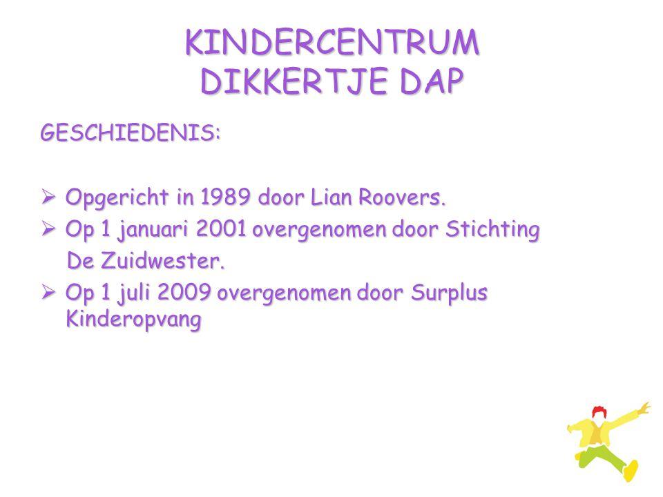 KINDERCENTRUM DIKKERTJE DAP GESCHIEDENIS:  Opgericht in 1989 door Lian Roovers.  Op 1 januari 2001 overgenomen door Stichting De Zuidwester. De Zuid
