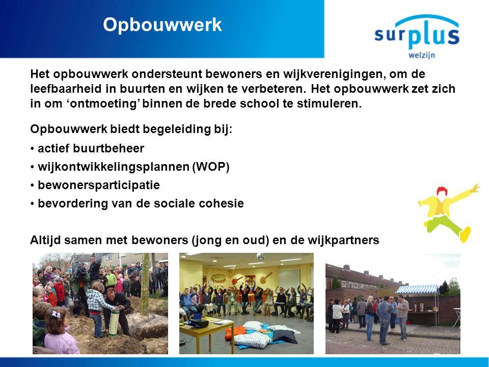 Opbouwwerk Het opbouwwerk ondersteunt bewoners en wijkverenigingen, om de leefbaarheid in buurten en wijken te verbeteren. Het opbouwwerk zet zich in