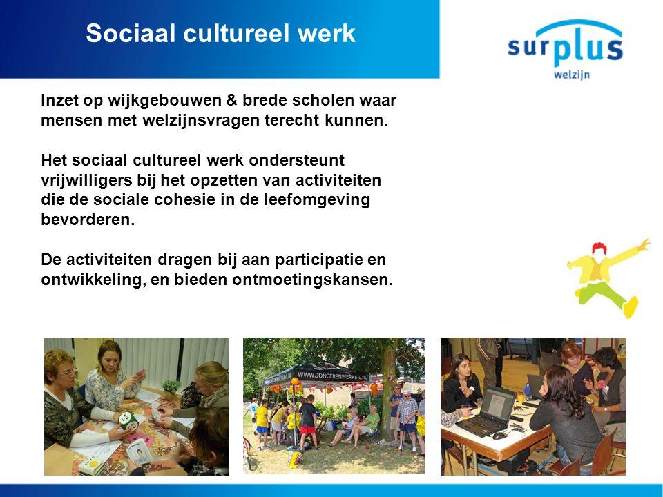 Sociaal cultureel werk Inzet op wijkgebouwen & brede scholen waar mensen met welzijnsvragen terecht kunnen. Het sociaal cultureel werk ondersteunt vri