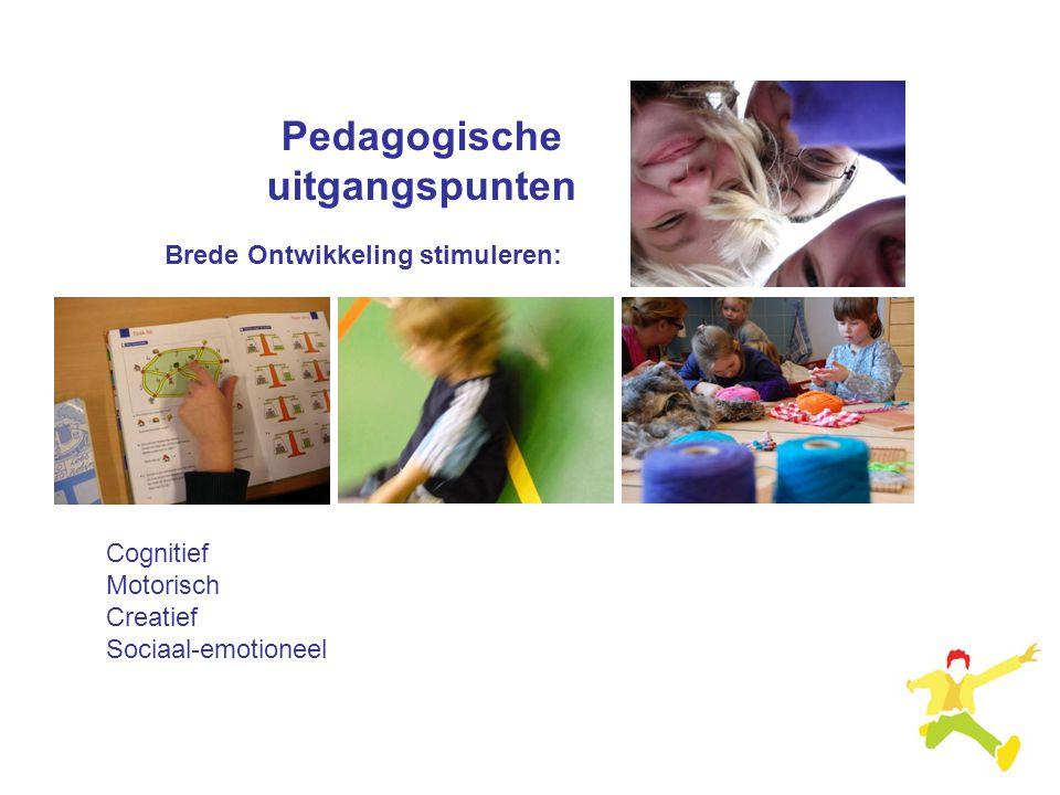 Brede Ontwikkeling stimuleren: Pedagogische uitgangspunten Cognitief Motorisch Creatief Sociaal-emotioneel