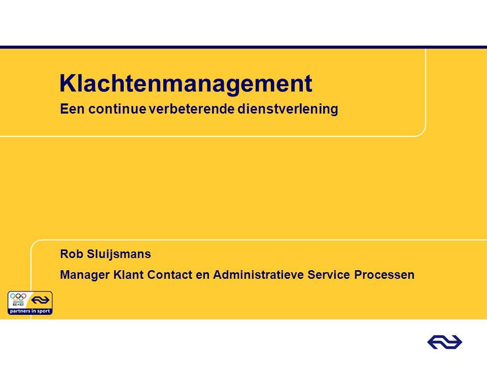 Rob Sluijsmans Manager Klant Contact en Administratieve Service Processen Klachtenmanagement Een continue verbeterende dienstverlening