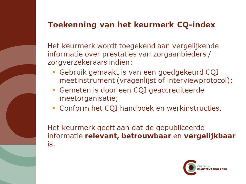 Toekenning van het keurmerk CQ-index Het keurmerk wordt toegekend aan vergelijkende informatie over prestaties van zorgaanbieders / zorgverzekeraars i