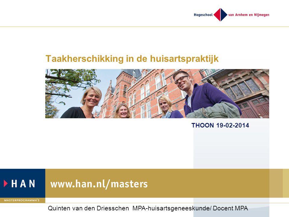 Taakherschikking in de huisartspraktijk THOON 19-02-2014 Quinten van den Driesschen MPA-huisartsgeneeskunde/ Docent MPA