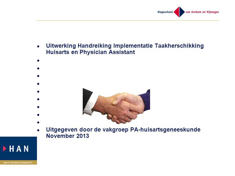 Uitwerking Handreiking Implementatie Taakherschikking Huisarts en Physician Assistant Uitgegeven door de vakgroep PA-huisartsgeneeskunde November 2013