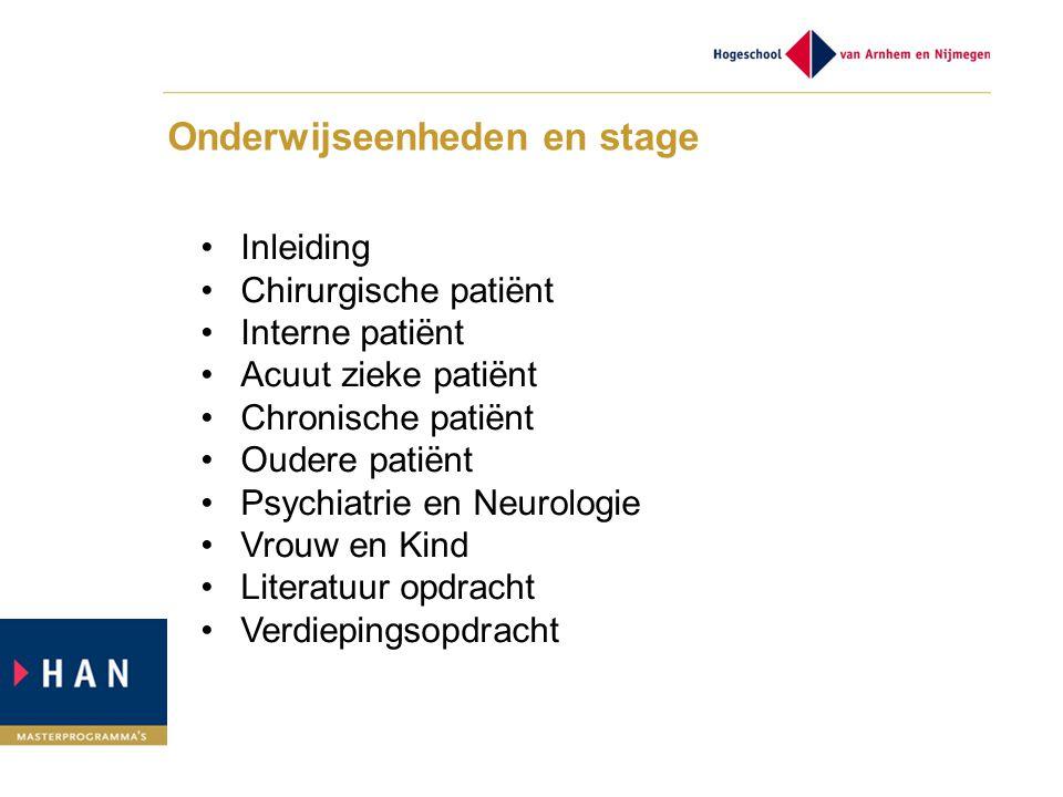 Onderwijseenheden en stage Inleiding Chirurgische patiënt Interne patiënt Acuut zieke patiënt Chronische patiënt Oudere patiënt Psychiatrie en Neurolo